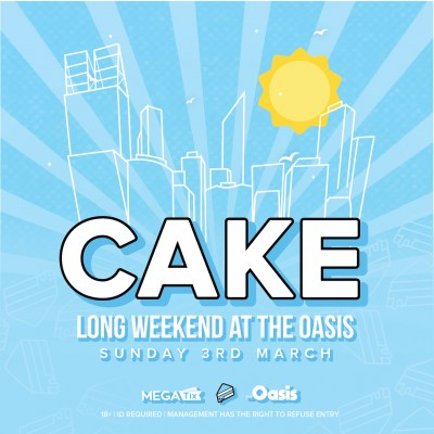 CAKE - The Oasis - Long Weekend Sunday 3rd of March