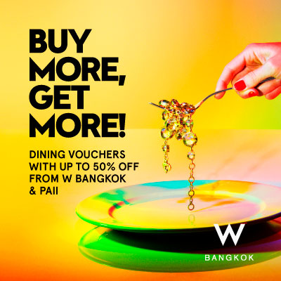 BUY MORE, GET MORE! - DINING VOUCHERS WITH UP TO 50% OFF FROM W BANGKOK
