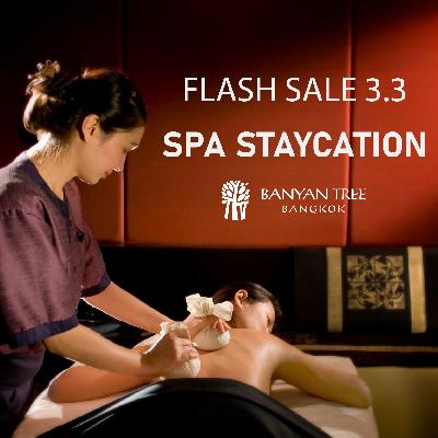 Flash Sale 3.3 - SPA Staycation @ Banyan Tree Bangkok