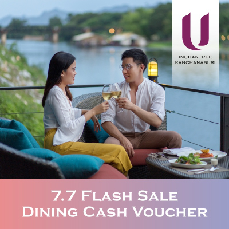 7.7 Dining Cash Voucher   U Inchantree Kanchanaburi - U Hotels & Resorts