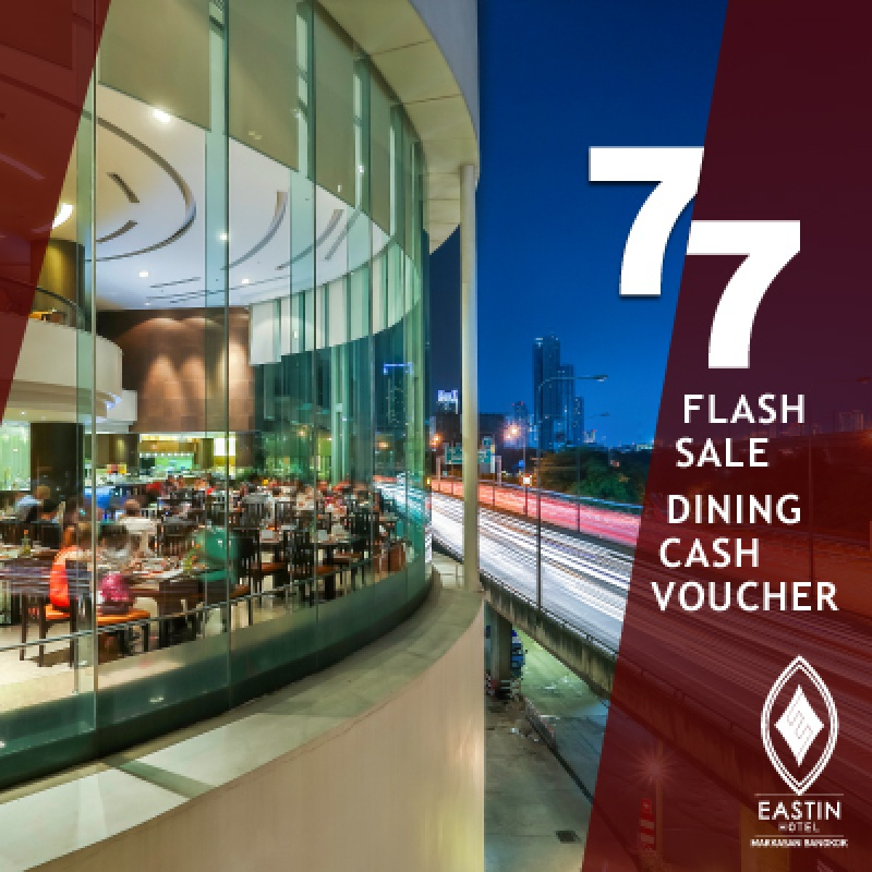 7.7 Dining Cash Voucher   Eastin  Hotel Makkasan Bangkok
