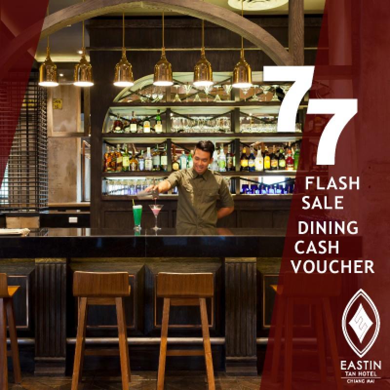7.7 Dining Cash Voucher   Cash Voucher   Eastin Tan Hotel Chiang Mai