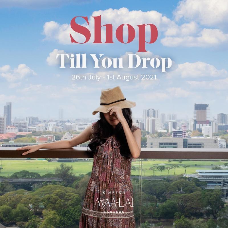SHOP TILL YOU DROP   KIMPTON MAA-LAI BANGKOK