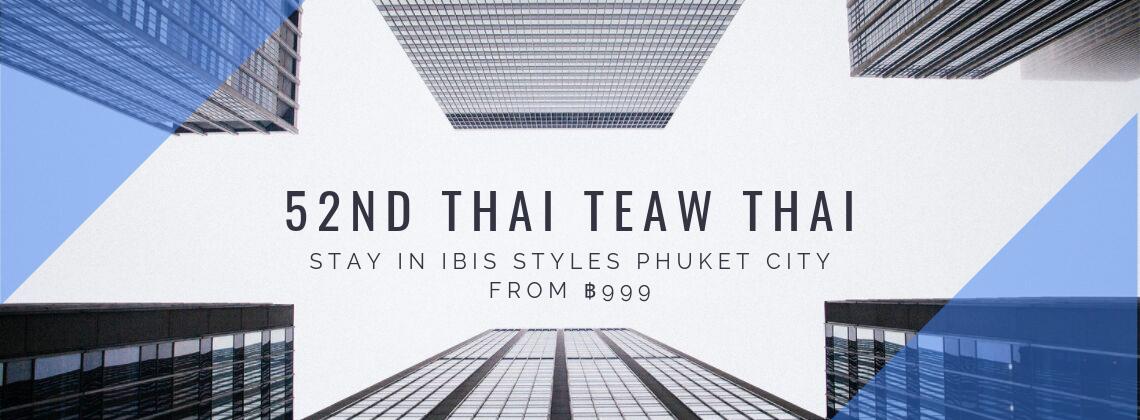 52nd Thai Teaw Thai - Ibis Styles Phuket City
