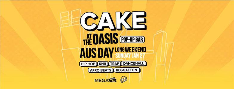 CAKE | Aus Day Long Weekend | Sun 27 Jan | The Oasis Pop Up Bar